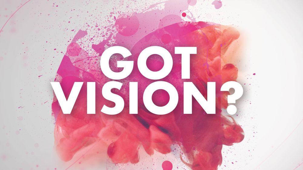 Got Vision?