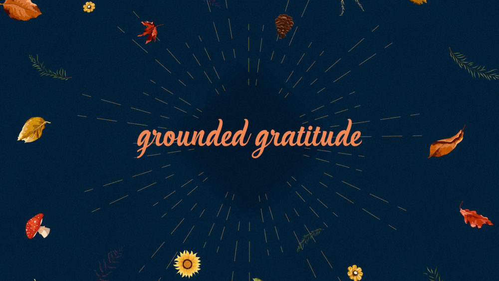 Grounded Gratitude