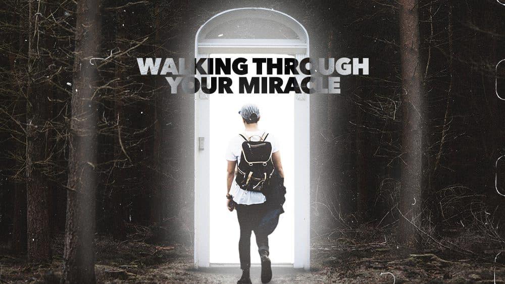 Walking Through Your Miracle