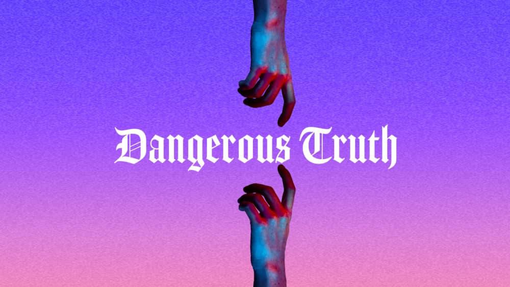 Dangerous Truth