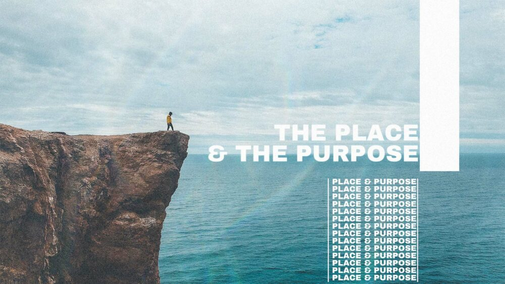 The Place and The Purpose